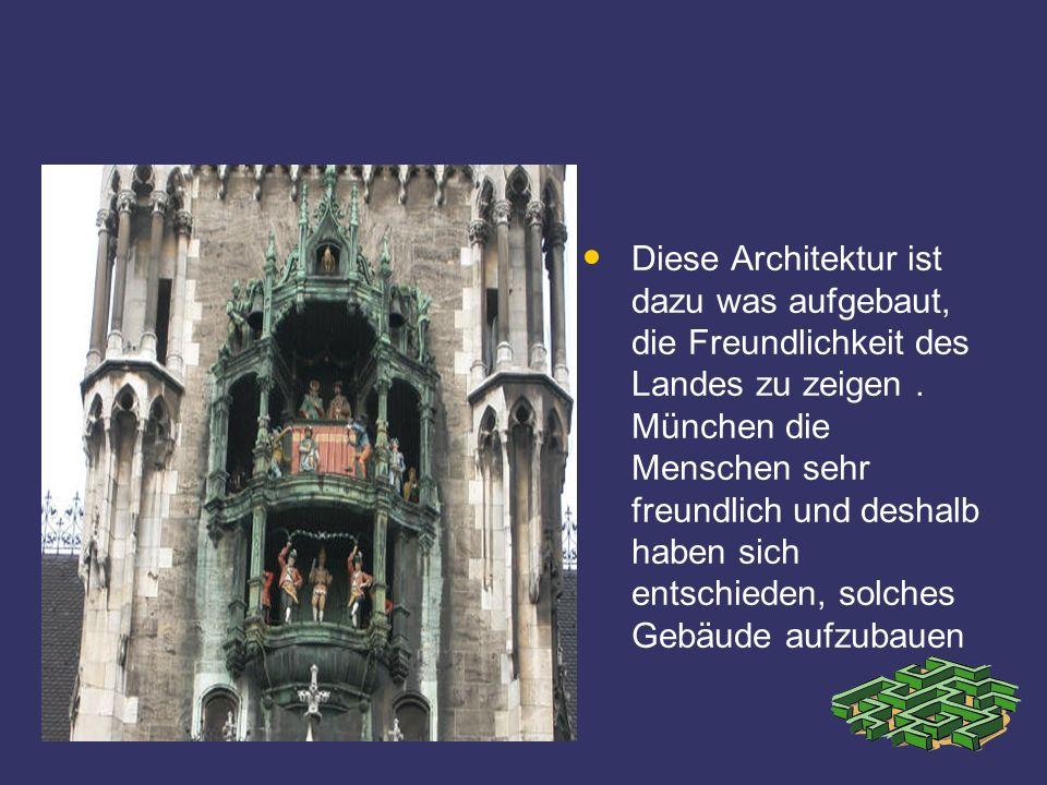 Diese Architektur ist dazu was aufgebaut, die Freundlichkeit des Landes zu zeigen. München die Menschen sehr freundlich und deshalb haben sich entschi