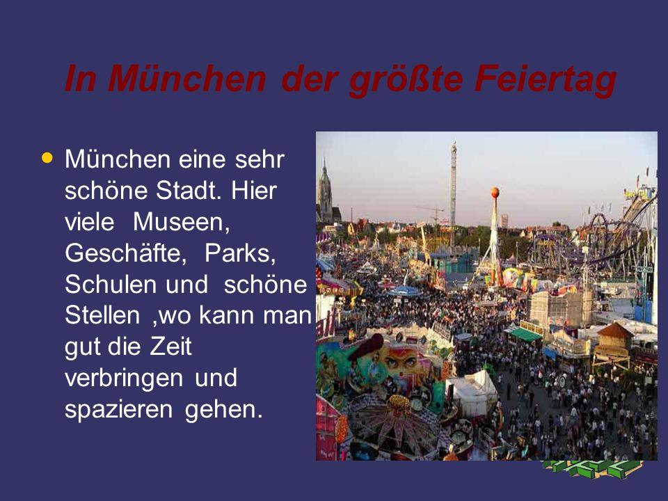 In München der größte Feiertag München eine sehr schöne Stadt. Hier viele Museen, Geschäfte, Parks, Schulen und schöne Stellen,wo kann man gut die Zei