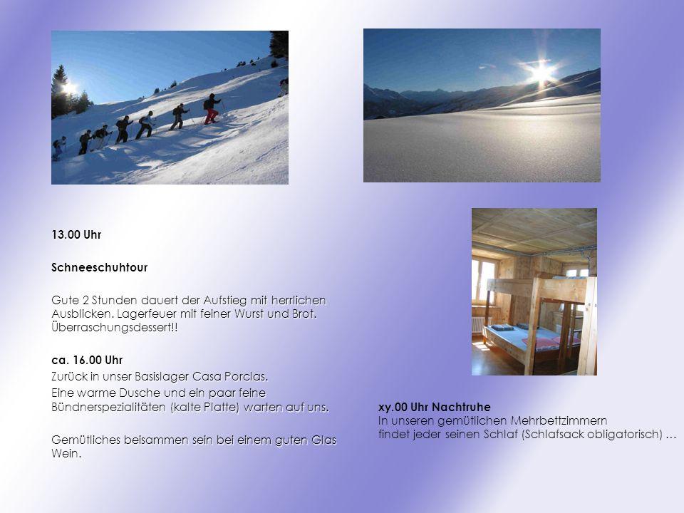 13.00 Uhr Schneeschuhtour Gute 2 Stunden dauert der Aufstieg mit herrlichen Ausblicken.