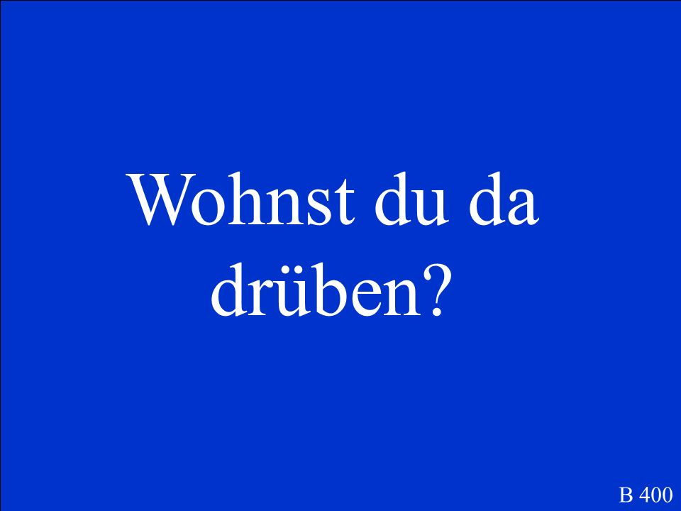Was ist… Do you live over there B 400
