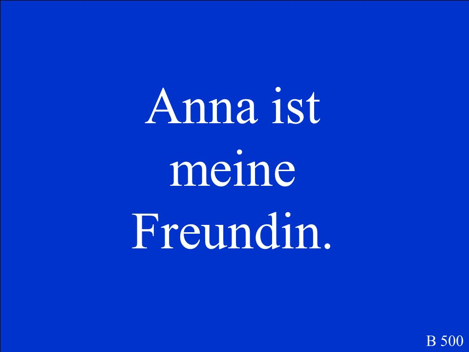 Was ist… Anna is my friend B 500