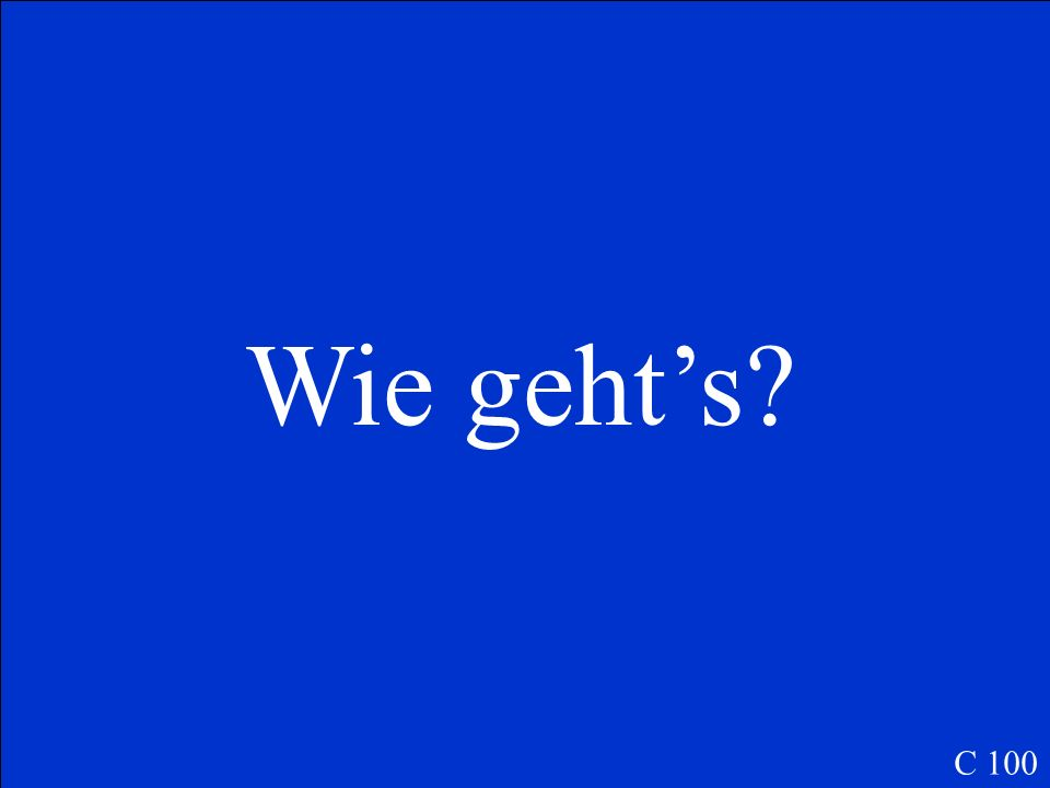 Was ist… How are you (informal) C 100
