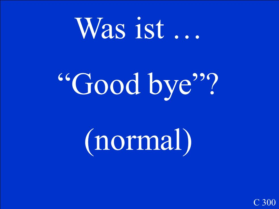 Was ist … Good bye? (normal) C 300