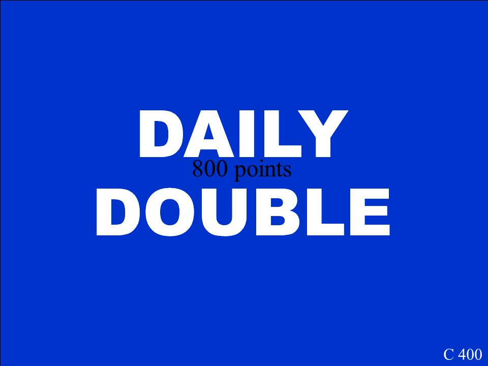 DAILY DOUBLE C 400 DAILY DOUBLE 800 points