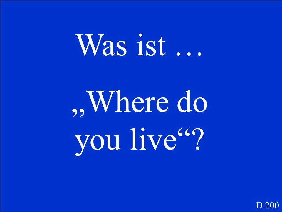 Was ist … Where do you live? D 200