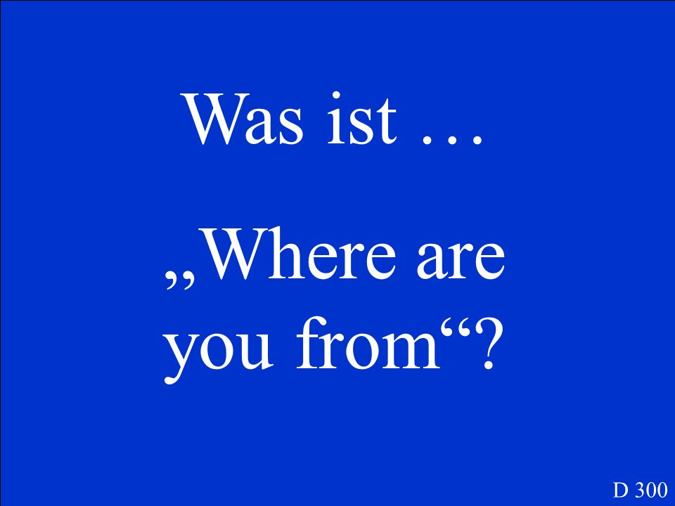Was ist … Where are you from? D 300