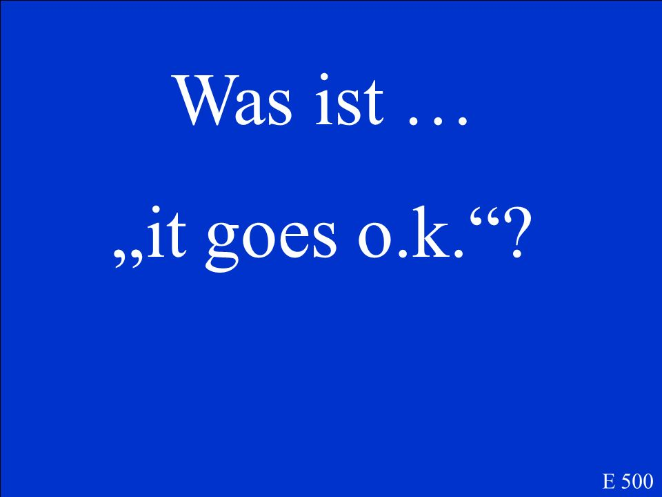 Was ist … it goes o.k.? E 500