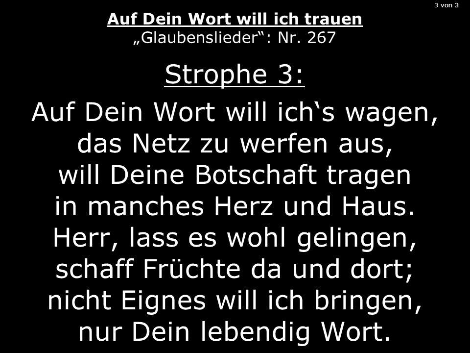 3 von 3 Auf Dein Wort will ich trauen Glaubenslieder: Nr. 267 Strophe 3: Auf Dein Wort will ichs wagen, das Netz zu werfen aus, will Deine Botschaft t