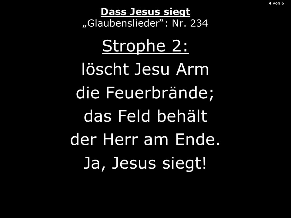 5 von 6 Dass Jesus siegt Glaubenslieder: Nr.234 Strophe 3: Ja, Jesus siegt.