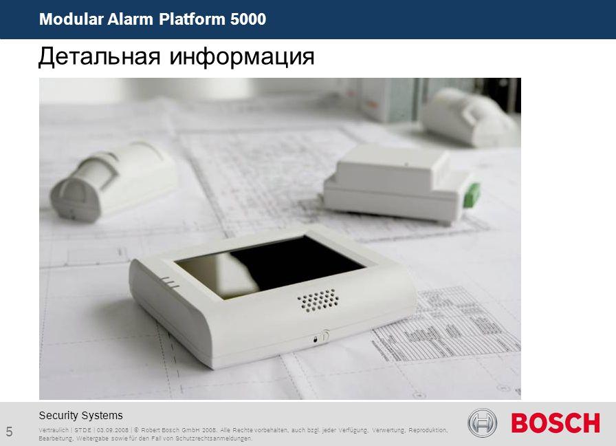 Modular Alarm Platform 5000 5 Vertraulich | STDE | 03.09.2008 | © Robert Bosch GmbH 2008. Alle Rechte vorbehalten, auch bzgl. jeder Verfügung, Verwert