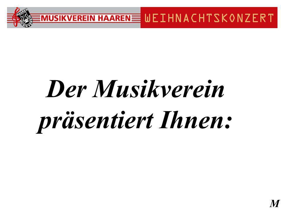 M Der Musikverein präsentiert Ihnen:
