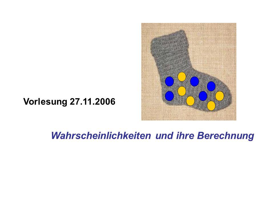 Vorlesung 27.11.2006 Wahrscheinlichkeiten und ihre Berechnung