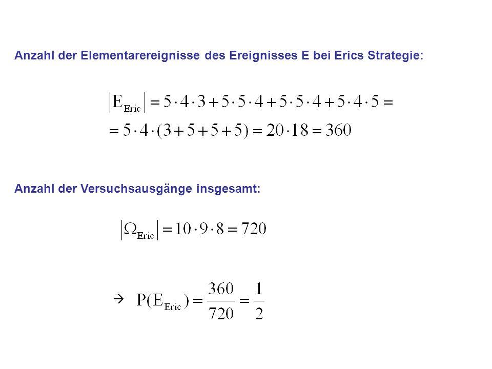 Anzahl der Elementarereignisse des Ereignisses E bei Erics Strategie: Anzahl der Versuchsausgänge insgesamt: