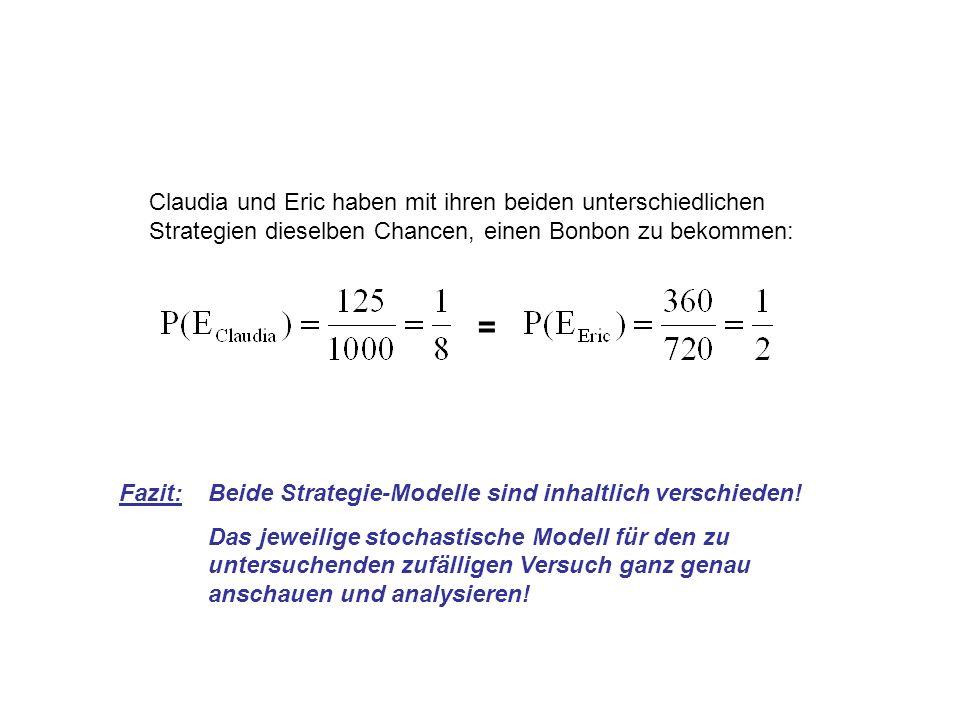 Claudia und Eric haben mit ihren beiden unterschiedlichen Strategien dieselben Chancen, einen Bonbon zu bekommen: = Fazit: Beide Strategie-Modelle sind inhaltlich verschieden.