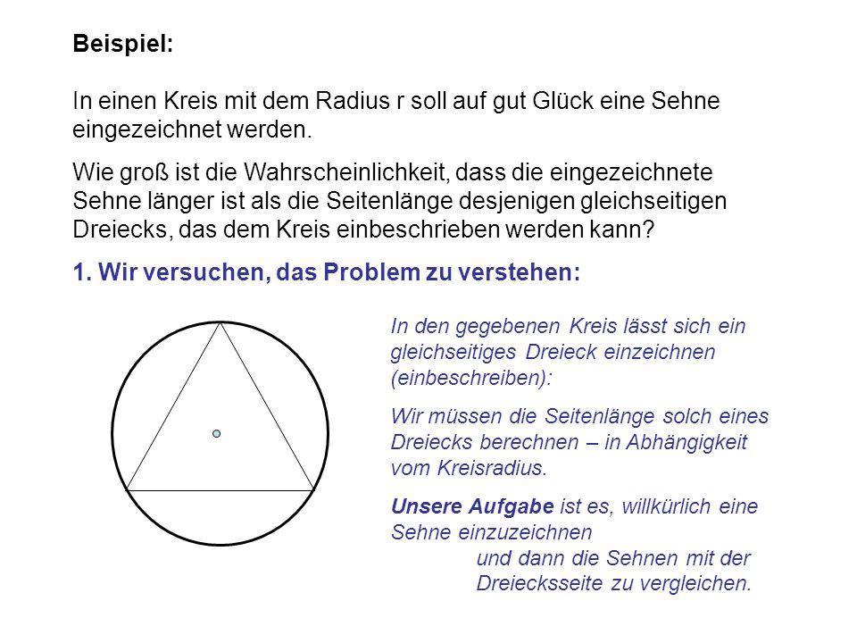 Beispiel: In einen Kreis mit dem Radius r soll auf gut Glück eine Sehne eingezeichnet werden.
