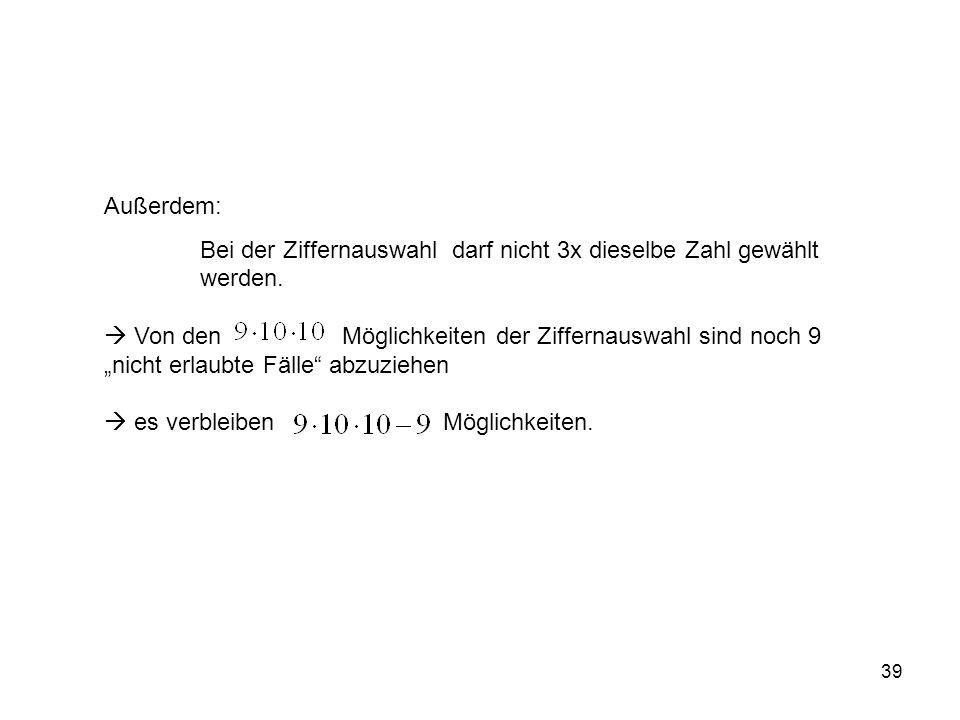 39 Außerdem: Bei der Ziffernauswahl darf nicht 3x dieselbe Zahl gewählt werden.