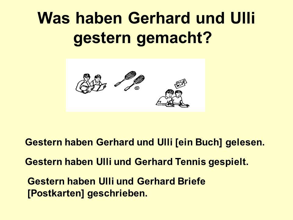 Was haben Gerhard und Ulli gestern gemacht.Gestern haben Gerhard und Ulli [ein Buch] gelesen.