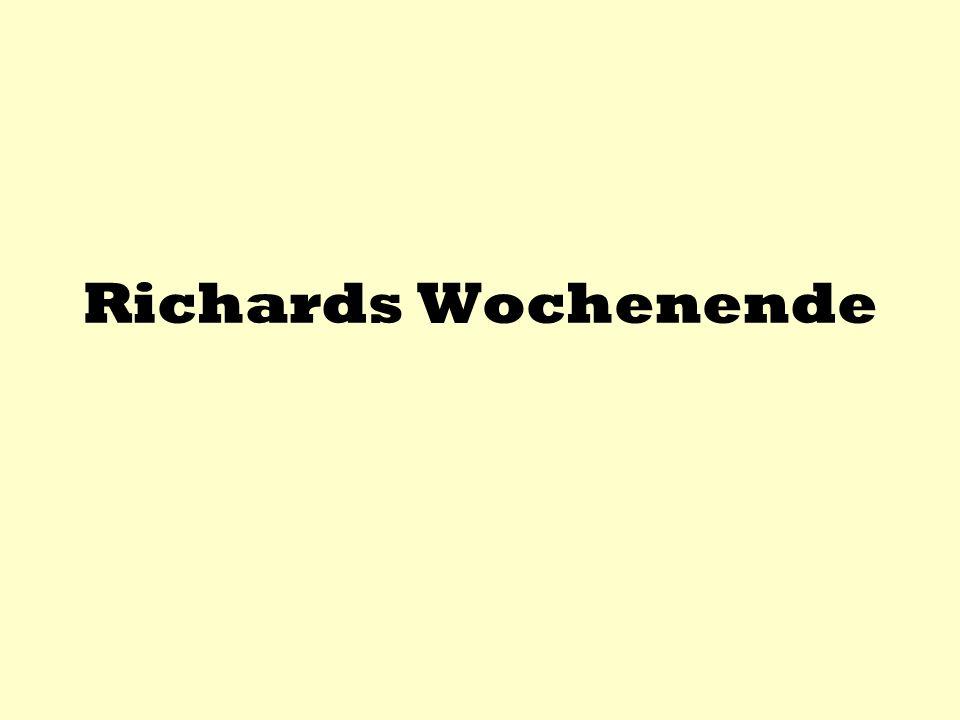 Richards Wochenende