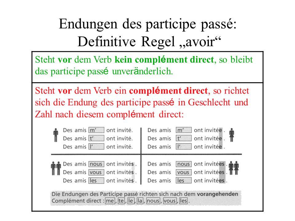Endungen des participe passé: Definitive Regel avoir Steht vor dem Verb kein compl é ment direct, so bleibt das participe pass é unver ä nderlich.