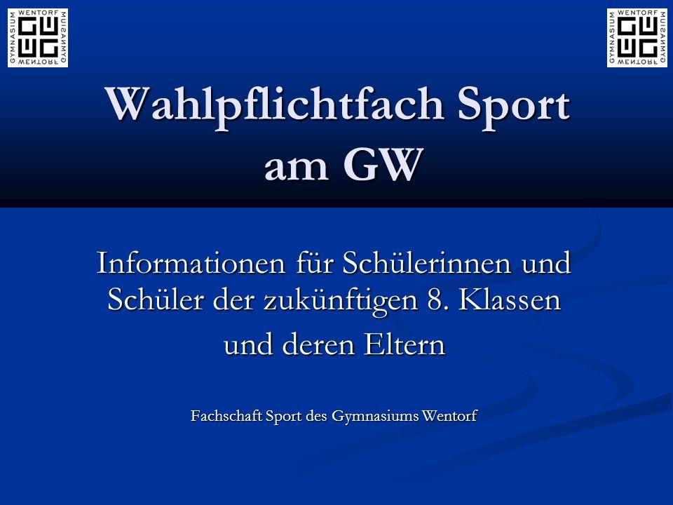 Wahlpflichtfach Sport am GW Informationen für Schülerinnen und Schüler der zukünftigen 8. Klassen und deren Eltern Fachschaft Sport des Gymnasiums Wen