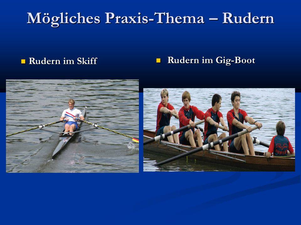 Mögliches Praxis-Thema – Rudern Rudern im Gig-Boot Rudern im Gig-Boot Rudern im Skiff Rudern im Skiff