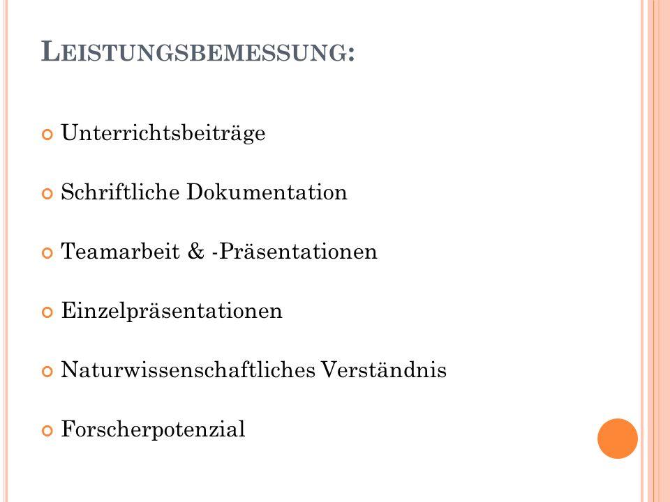L EISTUNGSBEMESSUNG : Unterrichtsbeiträge Schriftliche Dokumentation Teamarbeit & -Präsentationen Einzelpräsentationen Naturwissenschaftliches Verstän