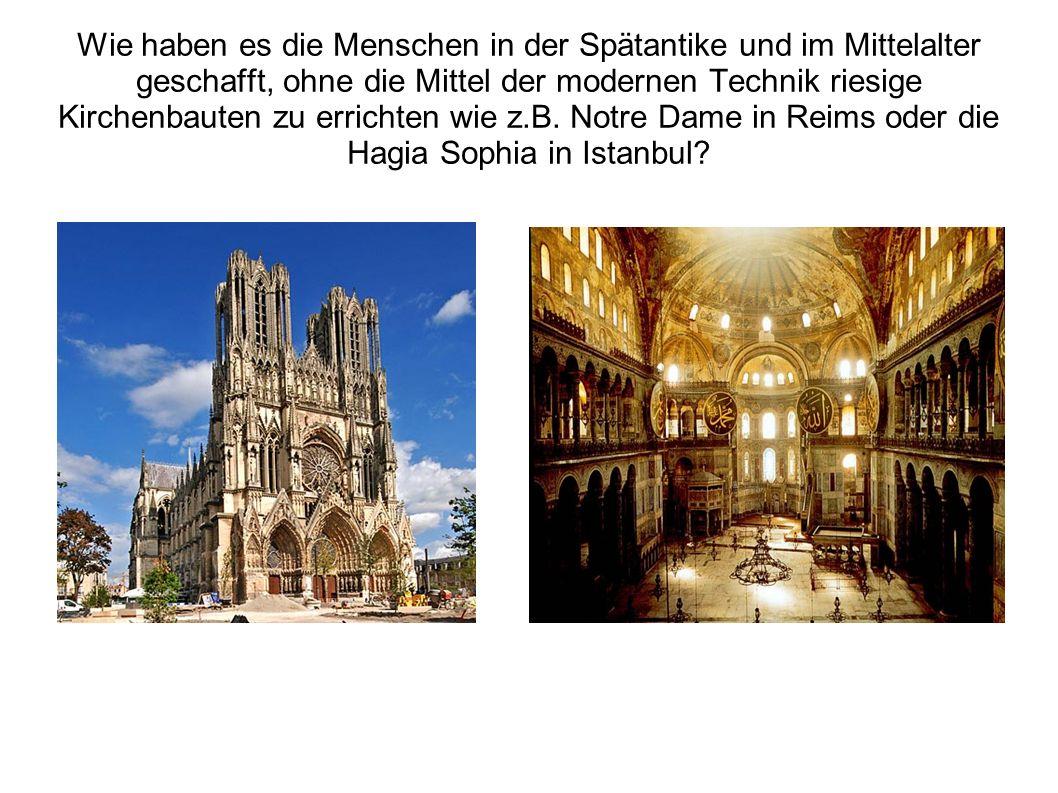 Wie haben es die Menschen in der Spätantike und im Mittelalter geschafft, ohne die Mittel der modernen Technik riesige Kirchenbauten zu errichten wie