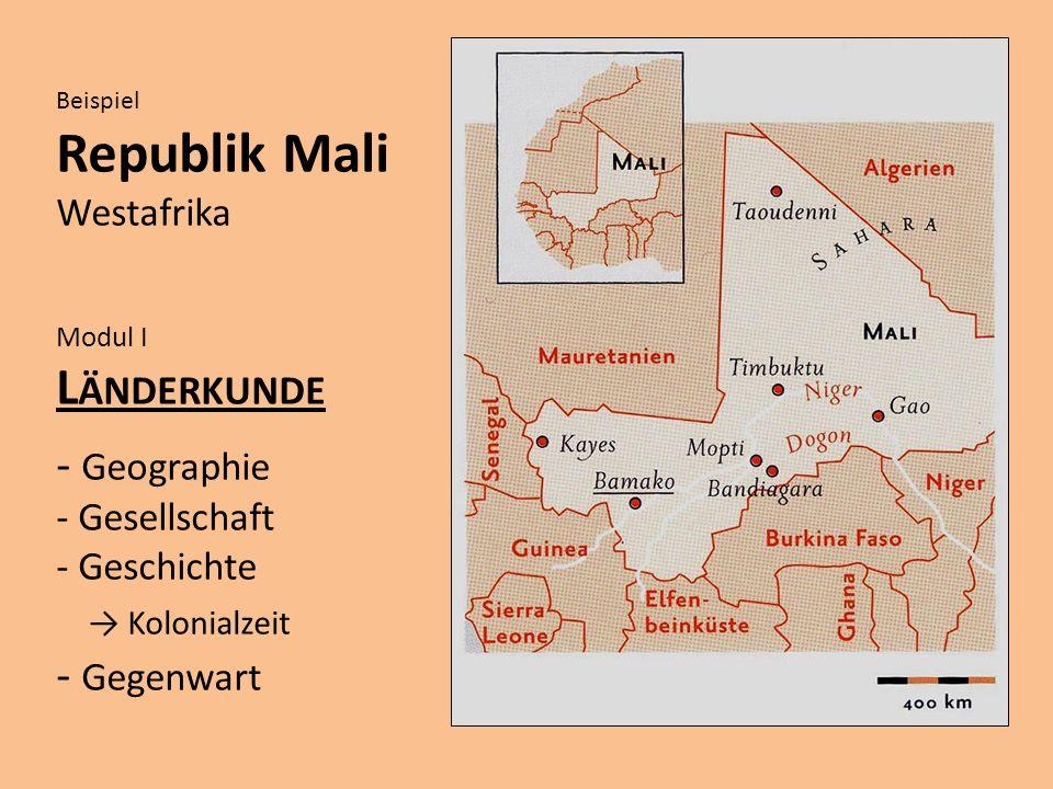 Beispiel Republik Mali Westafrika Modul I L ÄNDERKUNDE - Geographie - Gesellschaft - Geschichte Kolonialzeit - Gegenwart