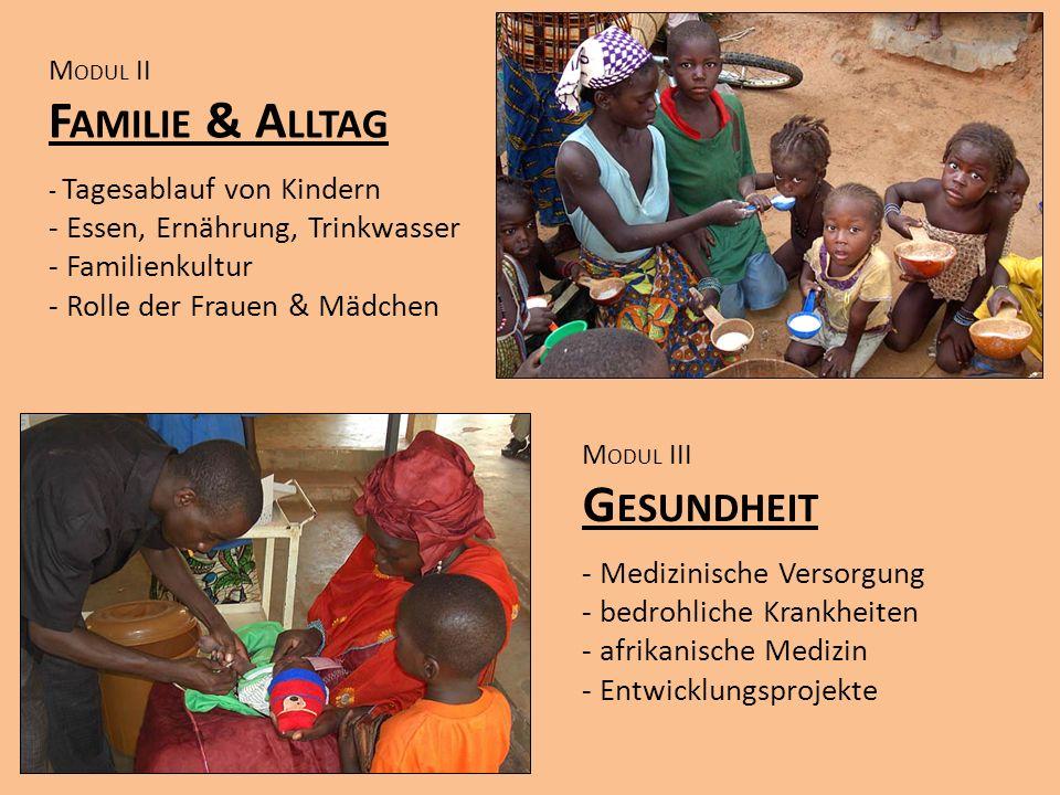 M ODUL II F AMILIE & A LLTAG - Tagesablauf von Kindern - Essen, Ernährung, Trinkwasser - Familienkultur - Rolle der Frauen & Mädchen M ODUL III G ESUN