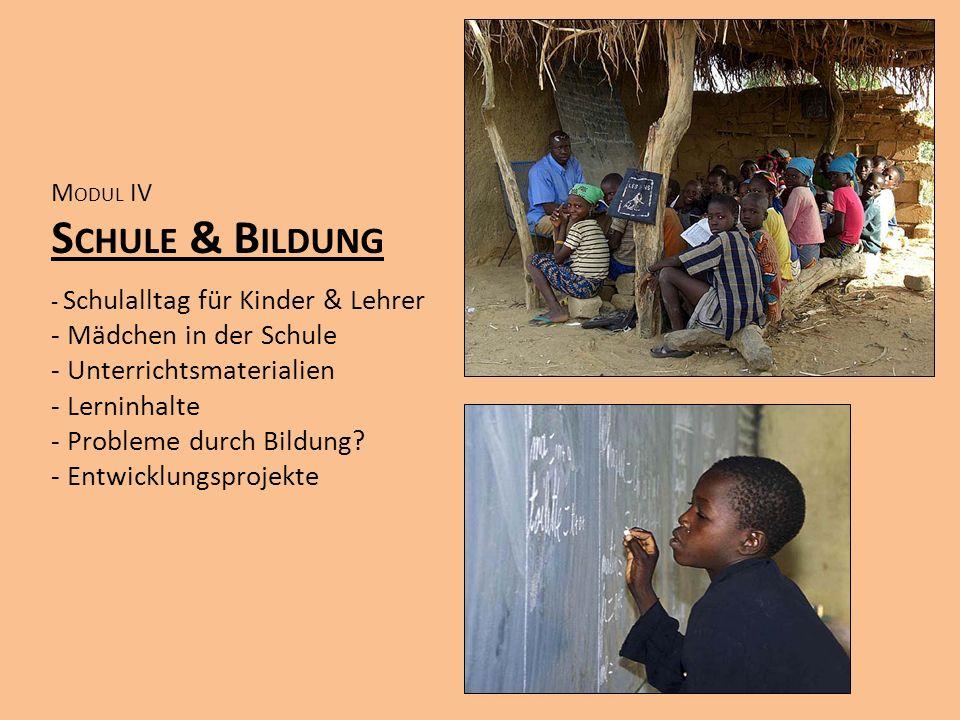 M ODUL IV S CHULE & B ILDUNG - Schulalltag für Kinder & Lehrer - Mädchen in der Schule - Unterrichtsmaterialien - Lerninhalte - Probleme durch Bildung