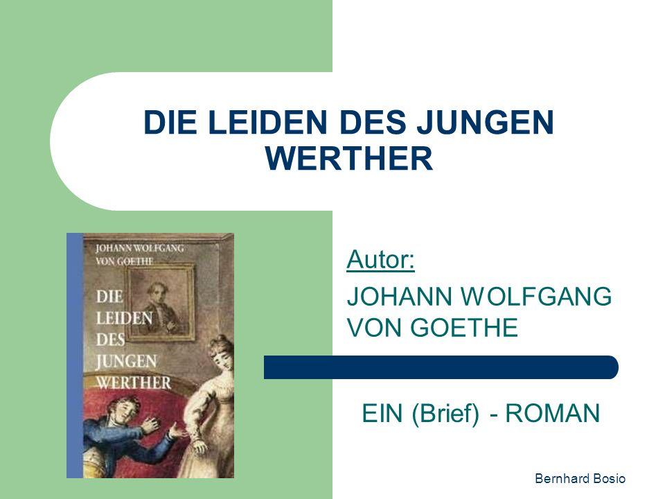 Bernhard Bosio DIE LEIDEN DES JUNGEN WERTHER Autor: JOHANN WOLFGANG VON GOETHE EIN (Brief) - ROMAN