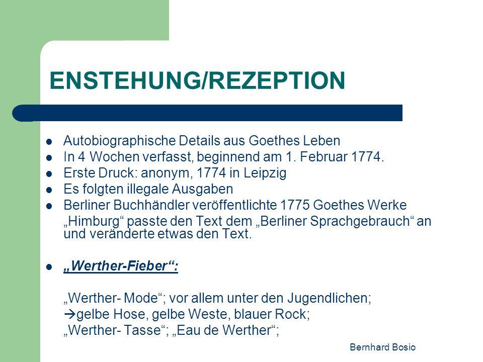 Bernhard Bosio ENSTEHUNG/REZEPTION Autobiographische Details aus Goethes Leben In 4 Wochen verfasst, beginnend am 1. Februar 1774. Erste Druck: anonym