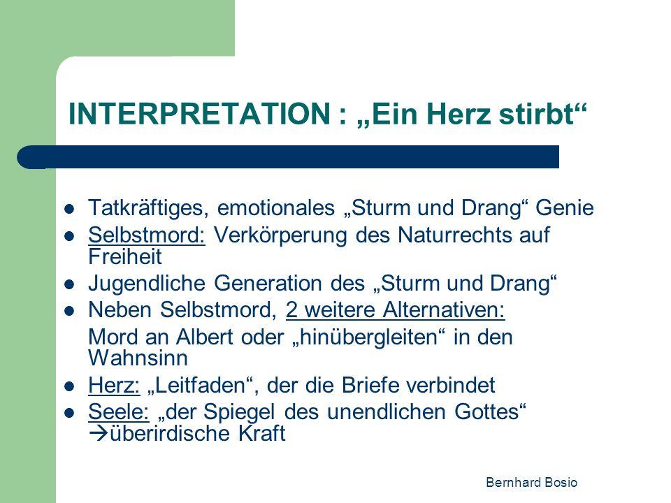 Bernhard Bosio INTERPRETATION : Ein Herz stirbt Tatkräftiges, emotionales Sturm und Drang Genie Selbstmord: Verkörperung des Naturrechts auf Freiheit