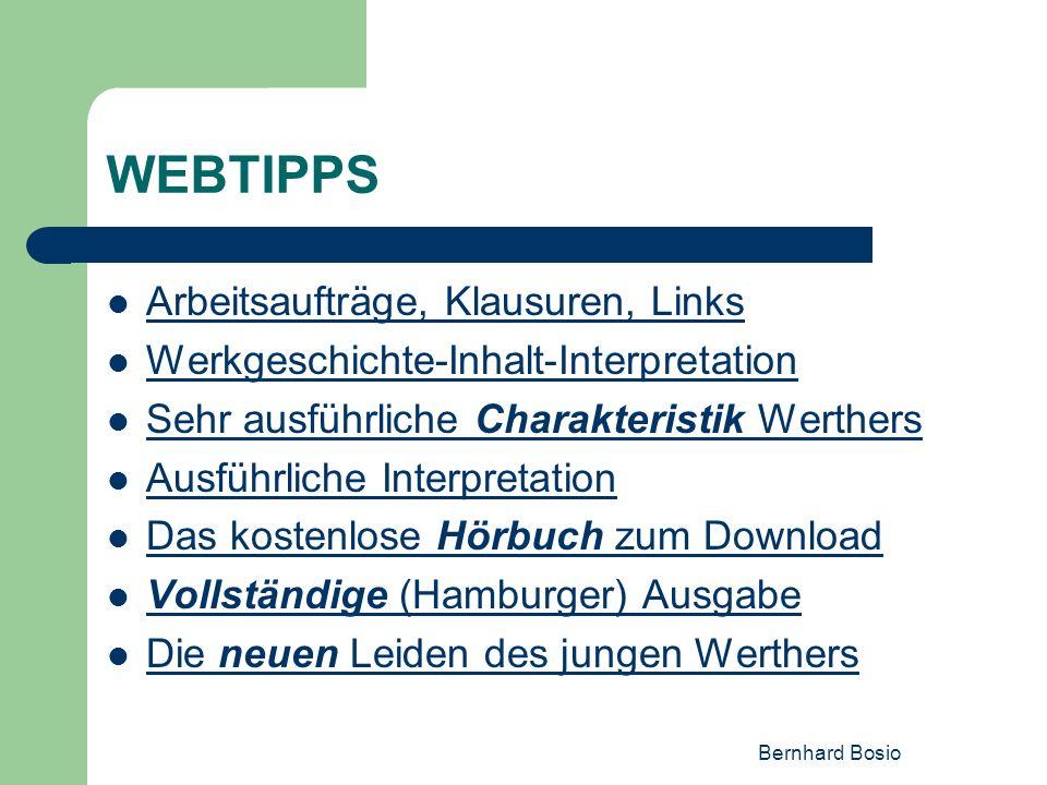 Bernhard Bosio WEBTIPPS Arbeitsaufträge, Klausuren, Links Werkgeschichte-Inhalt-Interpretation Sehr ausführliche Charakteristik Werthers Sehr ausführl