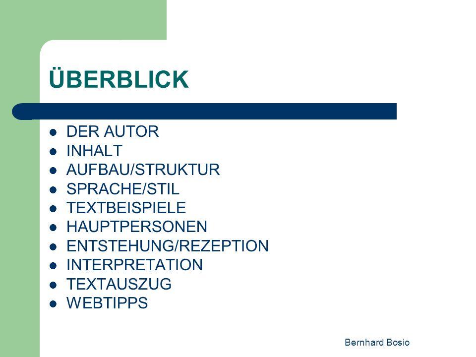 Bernhard Bosio ÜBERBLICK DER AUTOR INHALT AUFBAU/STRUKTUR SPRACHE/STIL TEXTBEISPIELE HAUPTPERSONEN ENTSTEHUNG/REZEPTION INTERPRETATION TEXTAUSZUG WEBT