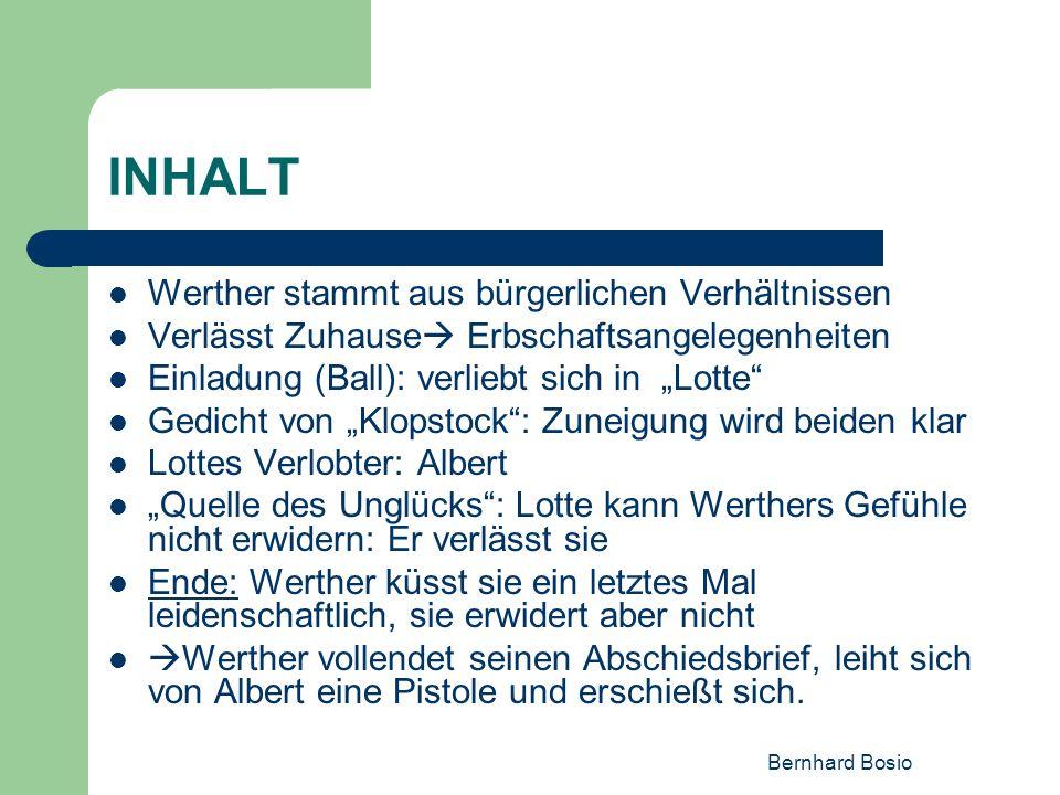 Bernhard Bosio INHALT Werther stammt aus bürgerlichen Verhältnissen Verlässt Zuhause Erbschaftsangelegenheiten Einladung (Ball): verliebt sich in Lott