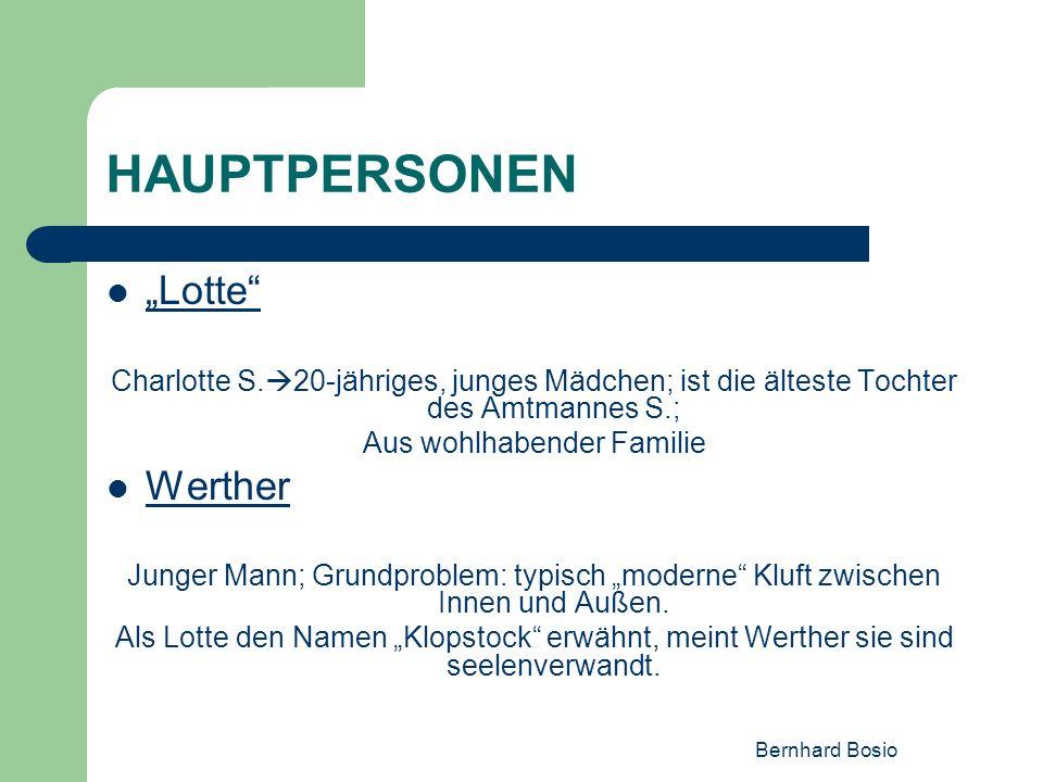 Bernhard Bosio HAUPTPERSONEN Lotte Charlotte S. 20-jähriges, junges Mädchen; ist die älteste Tochter des Amtmannes S.; Aus wohlhabender Familie Werthe