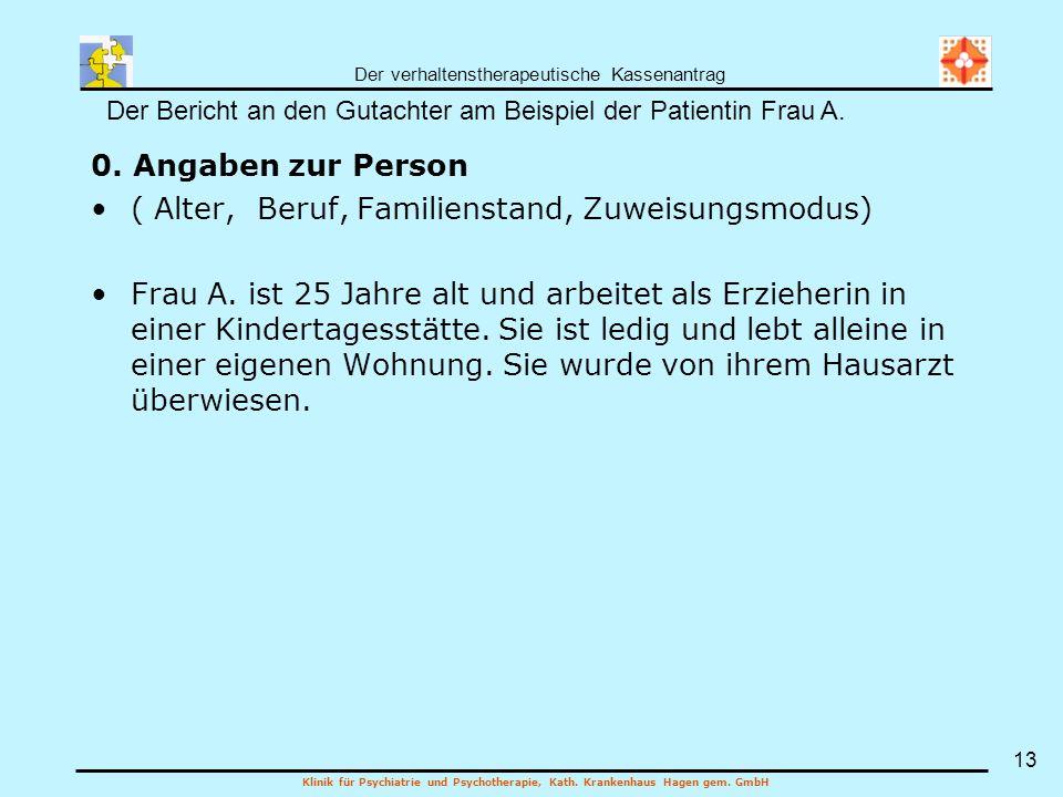 Der verhaltenstherapeutische Kassenantrag Klinik für Psychiatrie und Psychotherapie, Kath. Krankenhaus Hagen gem. GmbH 13 0. Angaben zur Person ( Alte