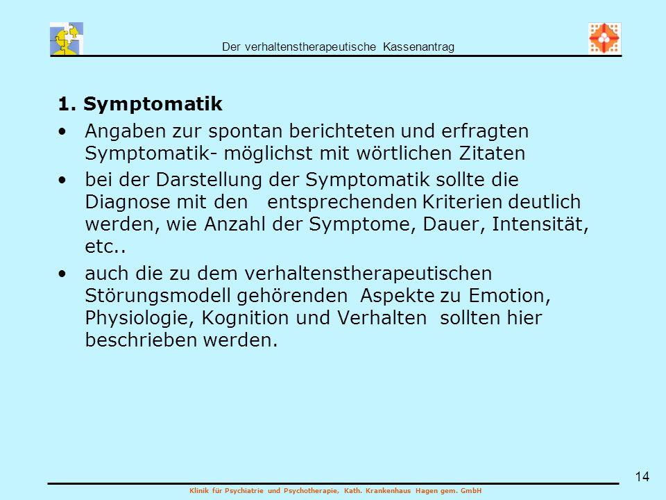 Der verhaltenstherapeutische Kassenantrag Klinik für Psychiatrie und Psychotherapie, Kath. Krankenhaus Hagen gem. GmbH 14 1. Symptomatik Angaben zur s