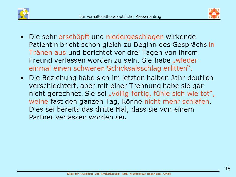 Der verhaltenstherapeutische Kassenantrag Klinik für Psychiatrie und Psychotherapie, Kath. Krankenhaus Hagen gem. GmbH 15 Die sehr erschöpft und niede