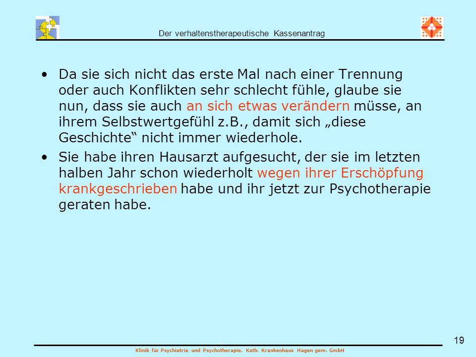 Der verhaltenstherapeutische Kassenantrag Klinik für Psychiatrie und Psychotherapie, Kath. Krankenhaus Hagen gem. GmbH 19 Da sie sich nicht das erste