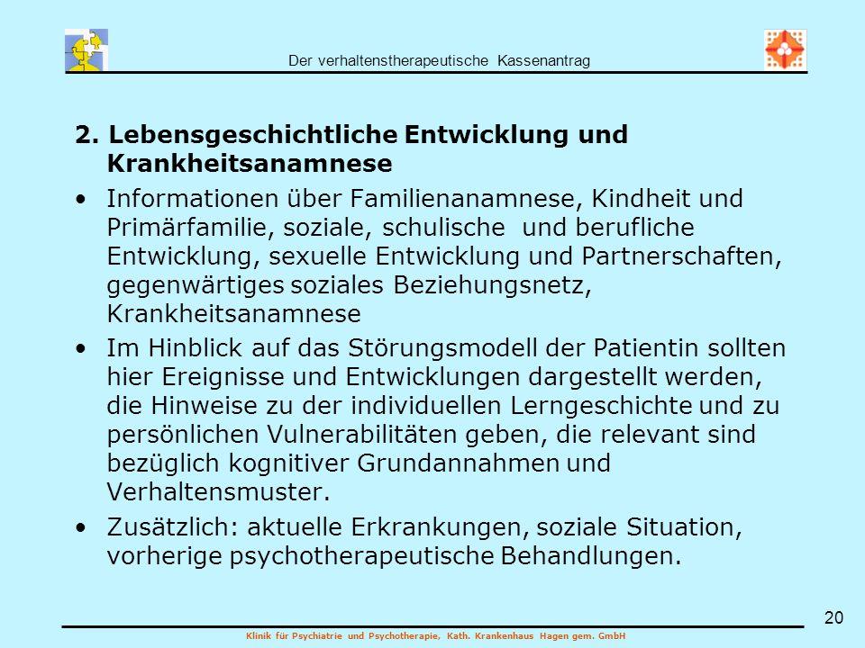 Der verhaltenstherapeutische Kassenantrag Klinik für Psychiatrie und Psychotherapie, Kath. Krankenhaus Hagen gem. GmbH 20 2. Lebensgeschichtliche Entw