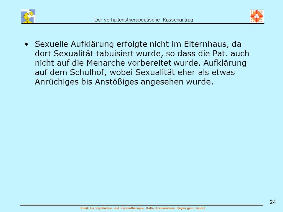 Der verhaltenstherapeutische Kassenantrag Klinik für Psychiatrie und Psychotherapie, Kath. Krankenhaus Hagen gem. GmbH 24 Sexuelle Aufklärung erfolgte