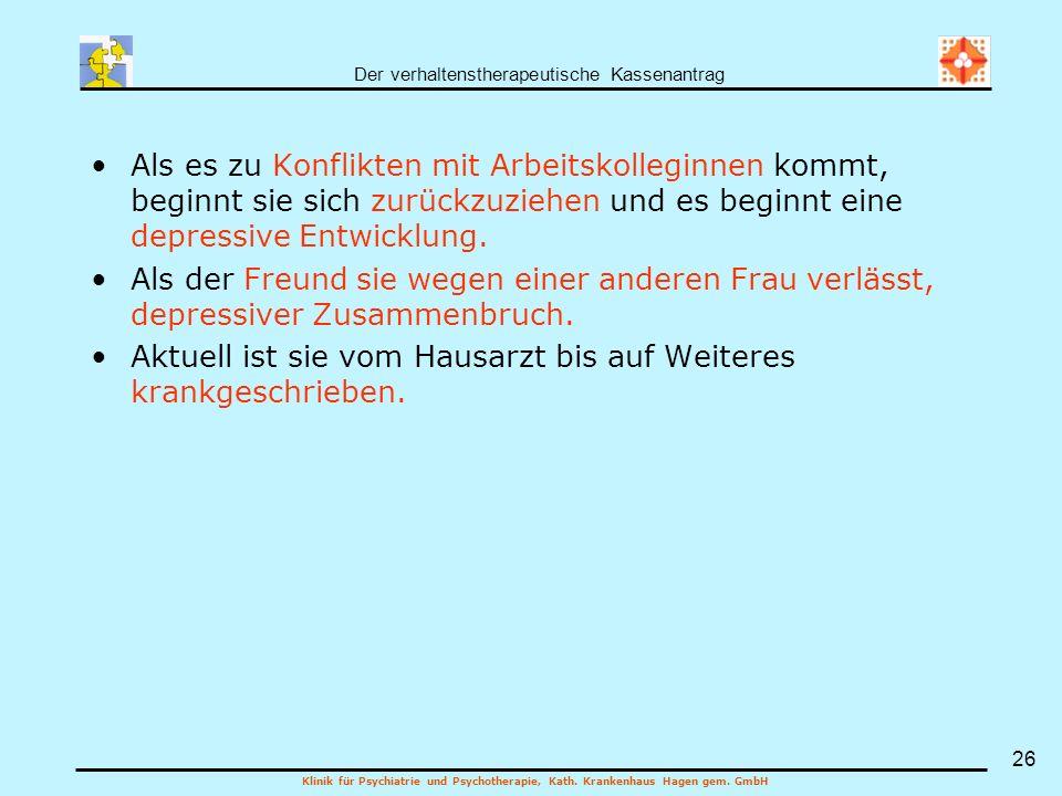 Der verhaltenstherapeutische Kassenantrag Klinik für Psychiatrie und Psychotherapie, Kath. Krankenhaus Hagen gem. GmbH 26 Als es zu Konflikten mit Arb