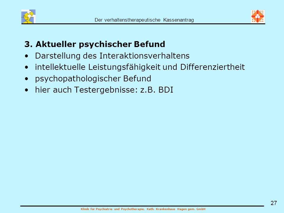 Der verhaltenstherapeutische Kassenantrag Klinik für Psychiatrie und Psychotherapie, Kath. Krankenhaus Hagen gem. GmbH 27 3. Aktueller psychischer Bef