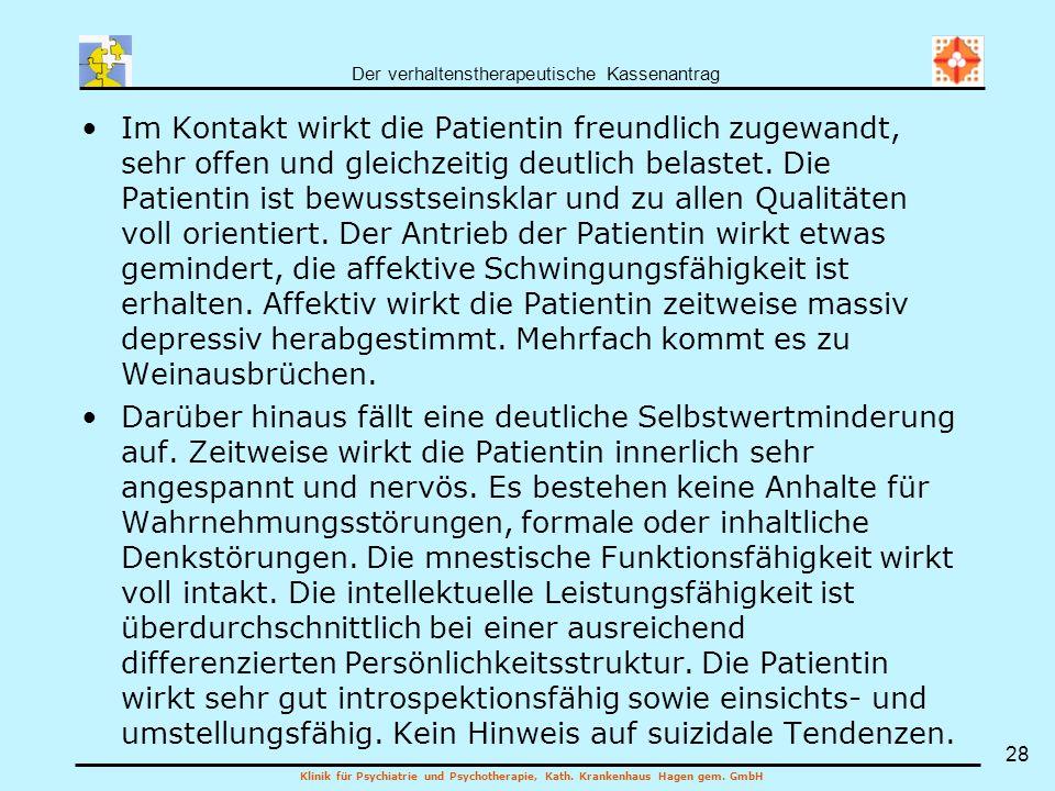Der verhaltenstherapeutische Kassenantrag Klinik für Psychiatrie und Psychotherapie, Kath. Krankenhaus Hagen gem. GmbH 28 Im Kontakt wirkt die Patient
