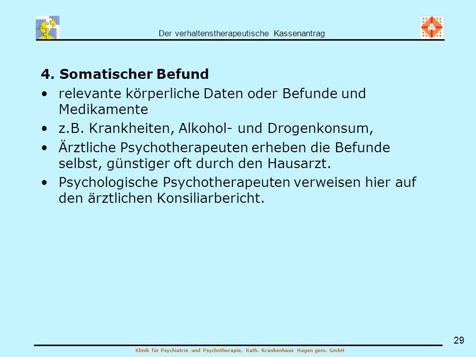 Der verhaltenstherapeutische Kassenantrag Klinik für Psychiatrie und Psychotherapie, Kath. Krankenhaus Hagen gem. GmbH 29 4. Somatischer Befund releva