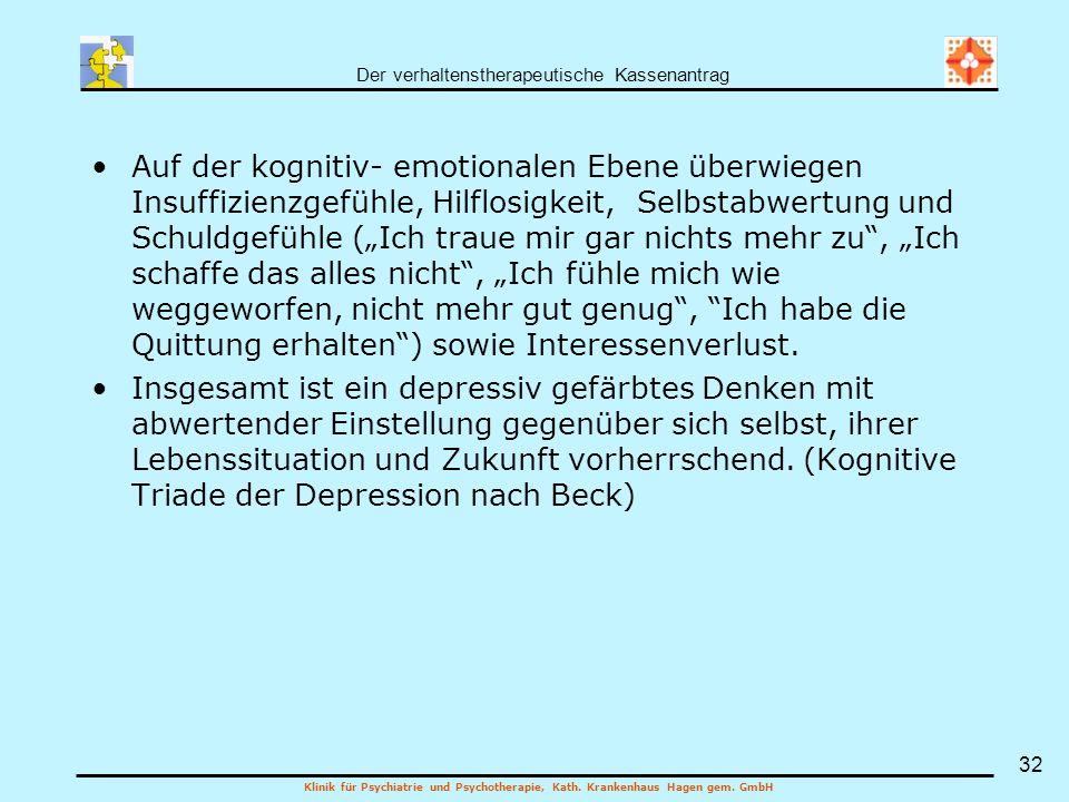 Der verhaltenstherapeutische Kassenantrag Klinik für Psychiatrie und Psychotherapie, Kath. Krankenhaus Hagen gem. GmbH 32 Auf der kognitiv- emotionale