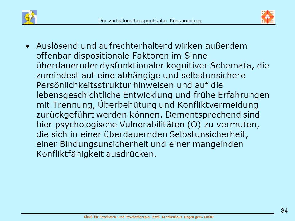 Der verhaltenstherapeutische Kassenantrag Klinik für Psychiatrie und Psychotherapie, Kath. Krankenhaus Hagen gem. GmbH 34 Auslösend und aufrechterhalt
