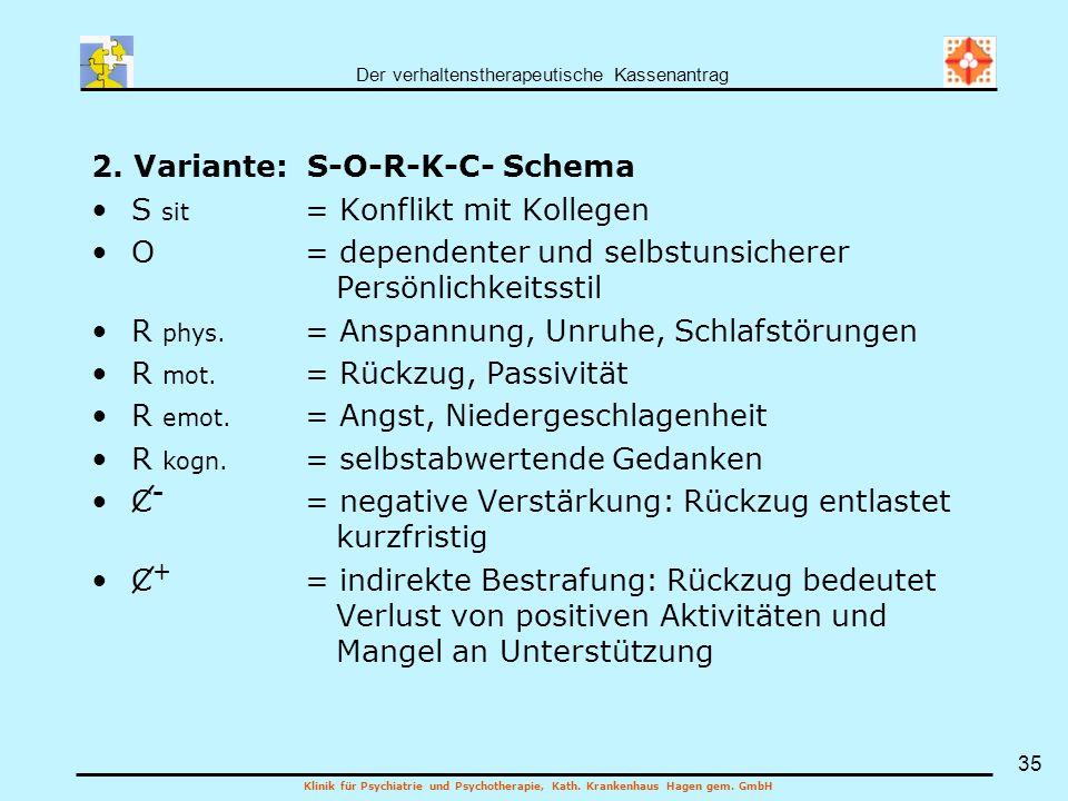 Der verhaltenstherapeutische Kassenantrag Klinik für Psychiatrie und Psychotherapie, Kath. Krankenhaus Hagen gem. GmbH 35 2. Variante: S-O-R-K-C- Sche
